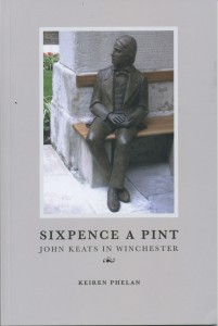 Sixpence a Pint: John Keats in Winchester by Keiren Phelan